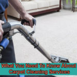 What You Need To Know About Carpet Cleaning Services